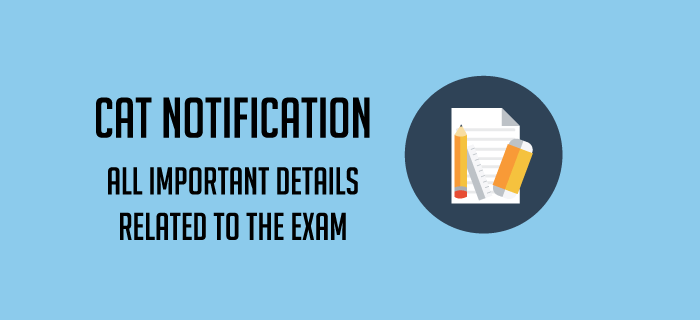 CAT 2017 Notification: Know all about CAT Eligibility, CAT Exam Dates and CAT Registration Process